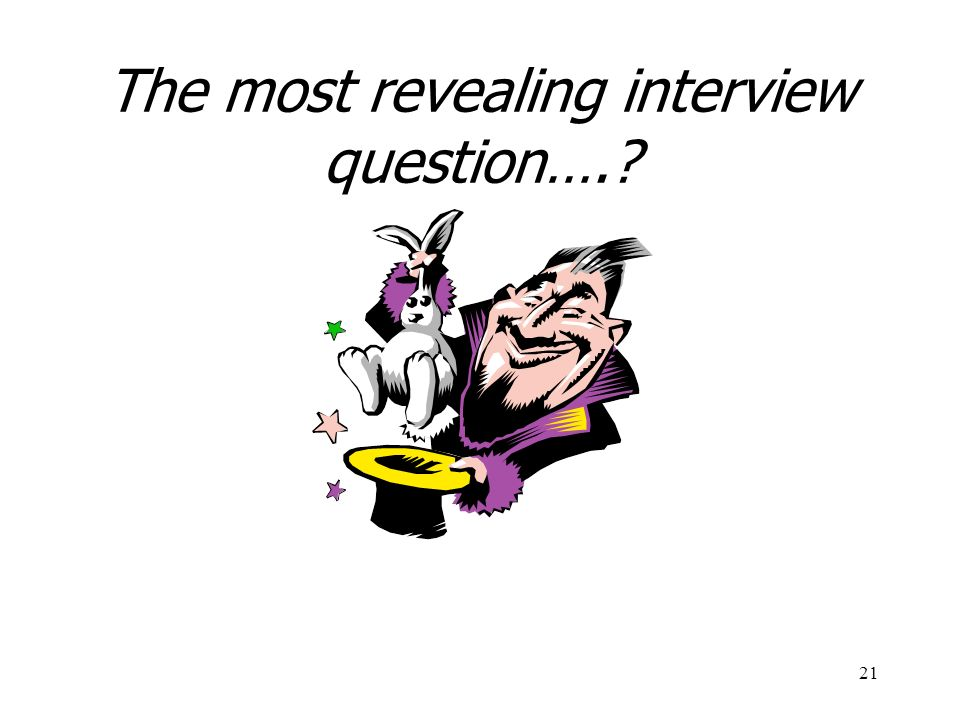The most revealing interview question….