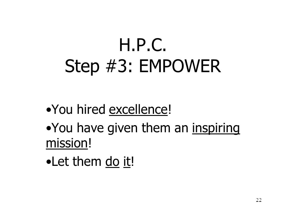 H.P.C. Step #3: EMPOWER You hired excellence!