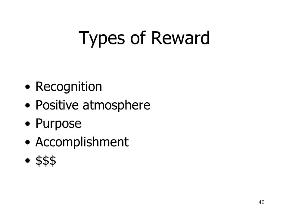Types of Reward Recognition Positive atmosphere Purpose Accomplishment