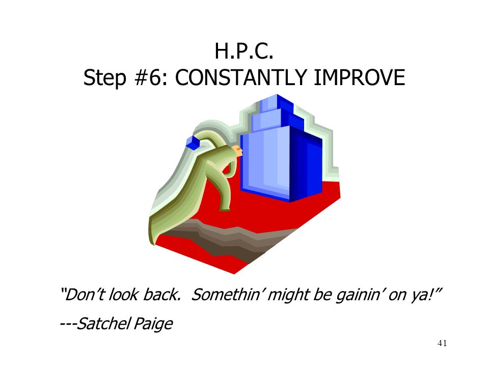H.P.C. Step #6: CONSTANTLY IMPROVE