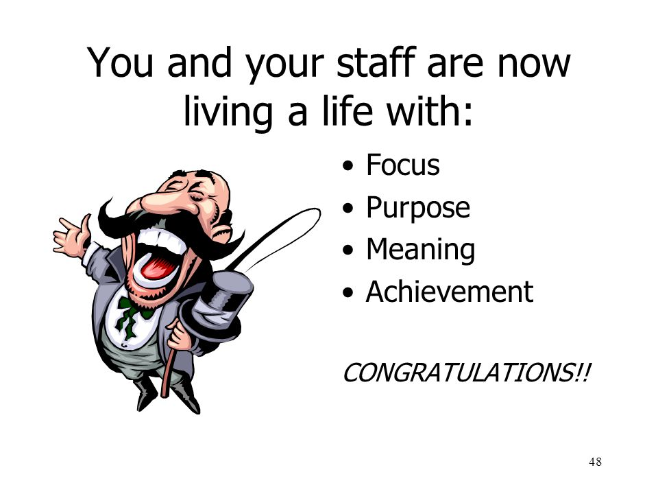 You and your staff are now living a life with: