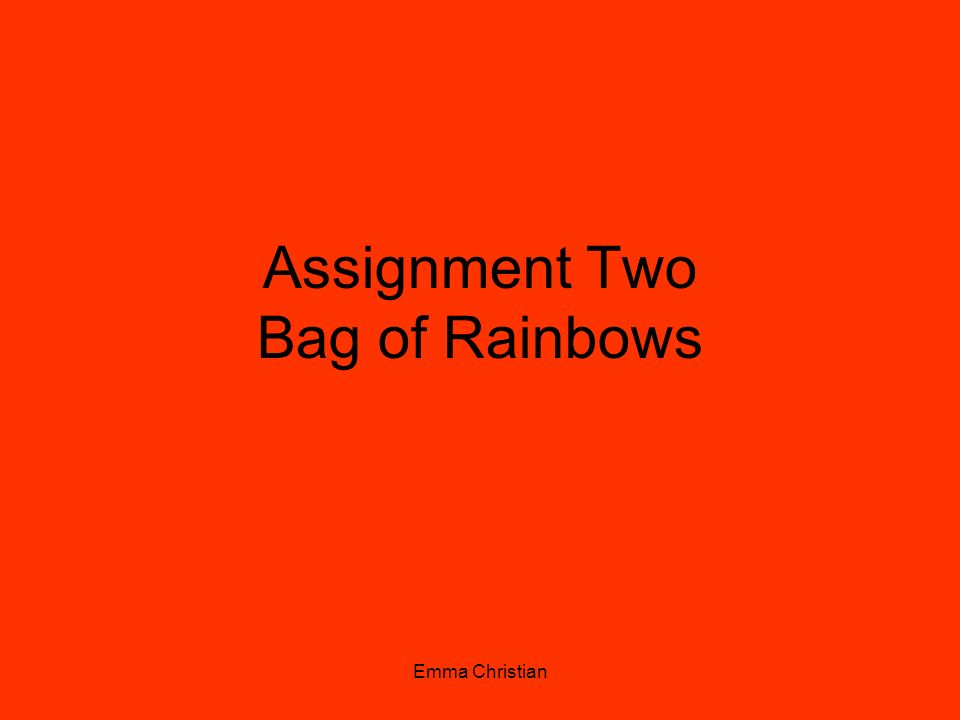 Assignment Two Bag of Rainbows