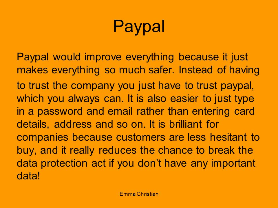 PaypalPaypal would improve everything because it just makes everything so much safer. Instead of having.
