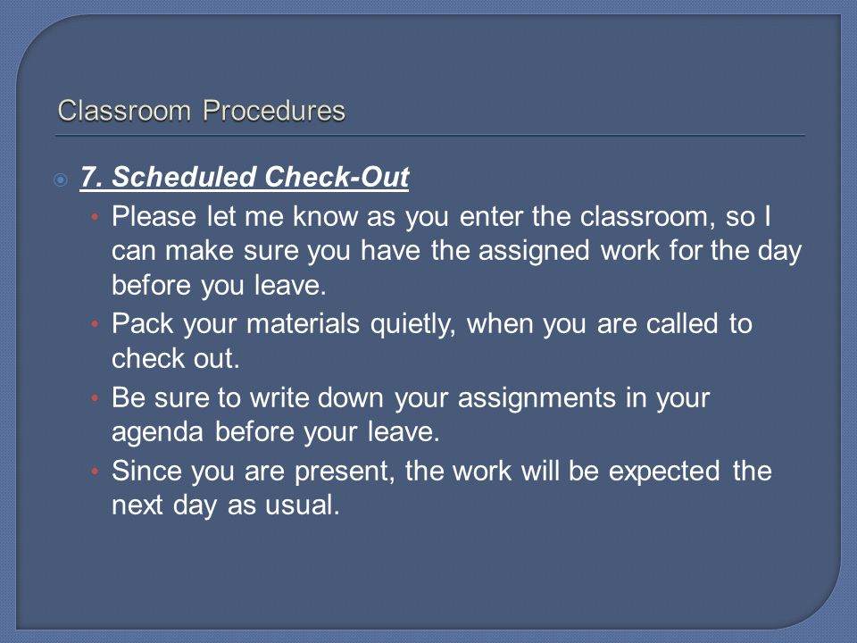 Classroom Procedures 7. Scheduled Check-Out.