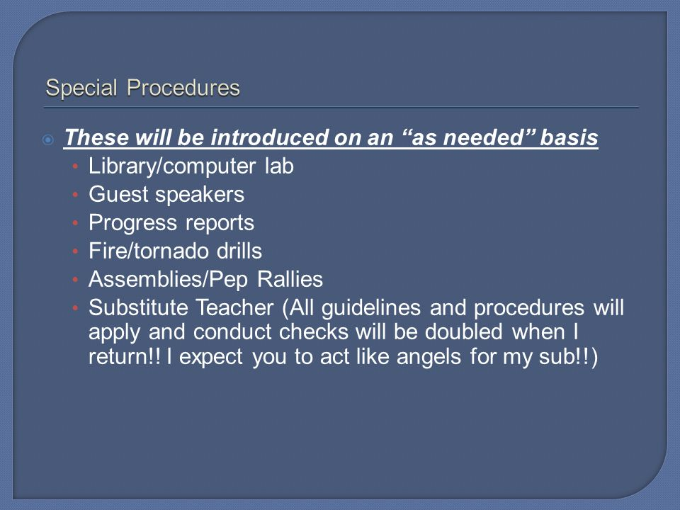 Special Procedures These will be introduced on an as needed basis. Library/computer lab. Guest speakers.