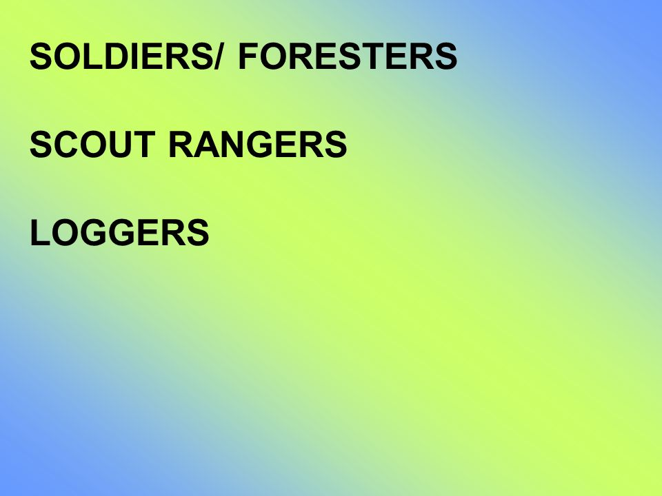 SOLDIERS/ FORESTERS SCOUT RANGERS LOGGERS
