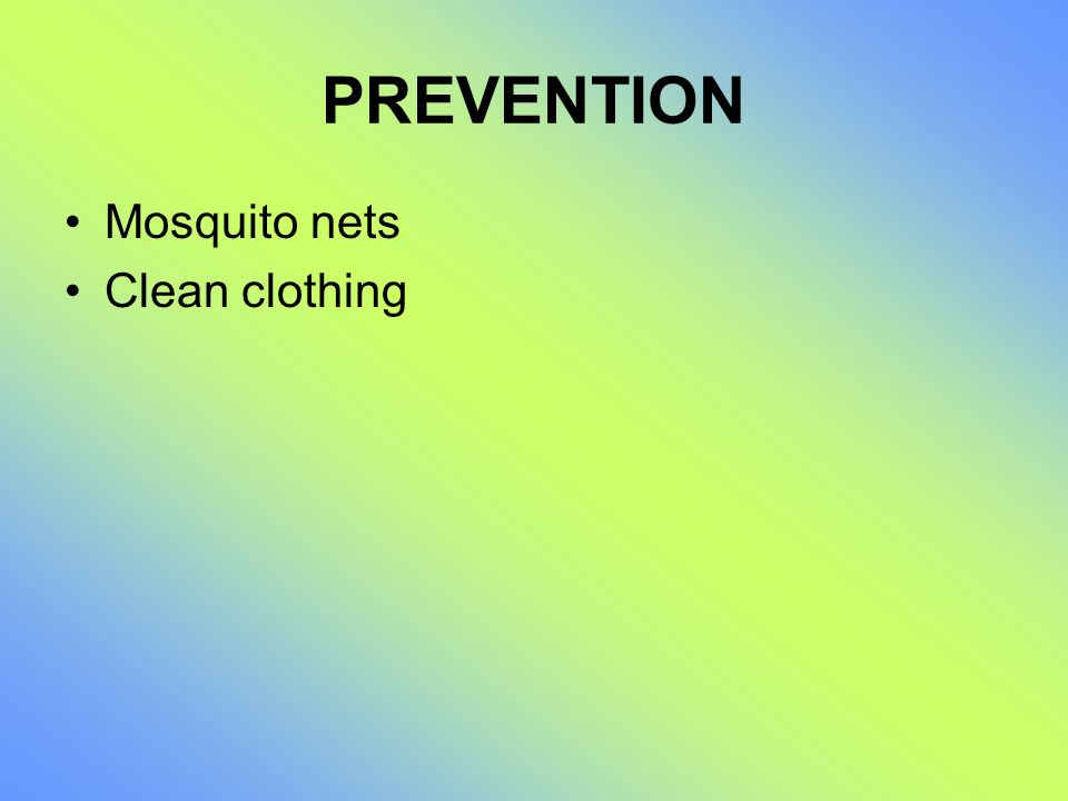 PREVENTION Mosquito nets Clean clothing