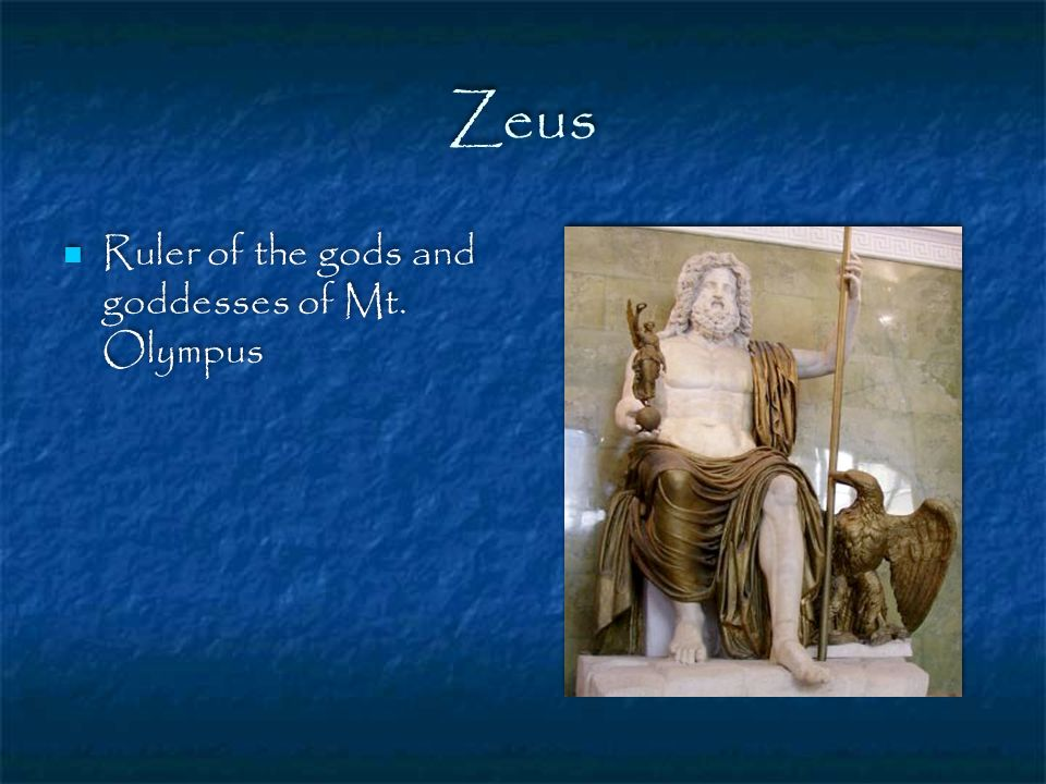 Zeus Ruler of the gods and goddesses of Mt. Olympus