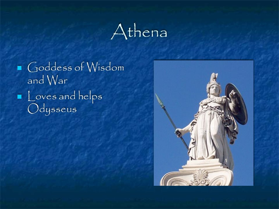 Athena Goddess of Wisdom and War Loves and helps Odysseus