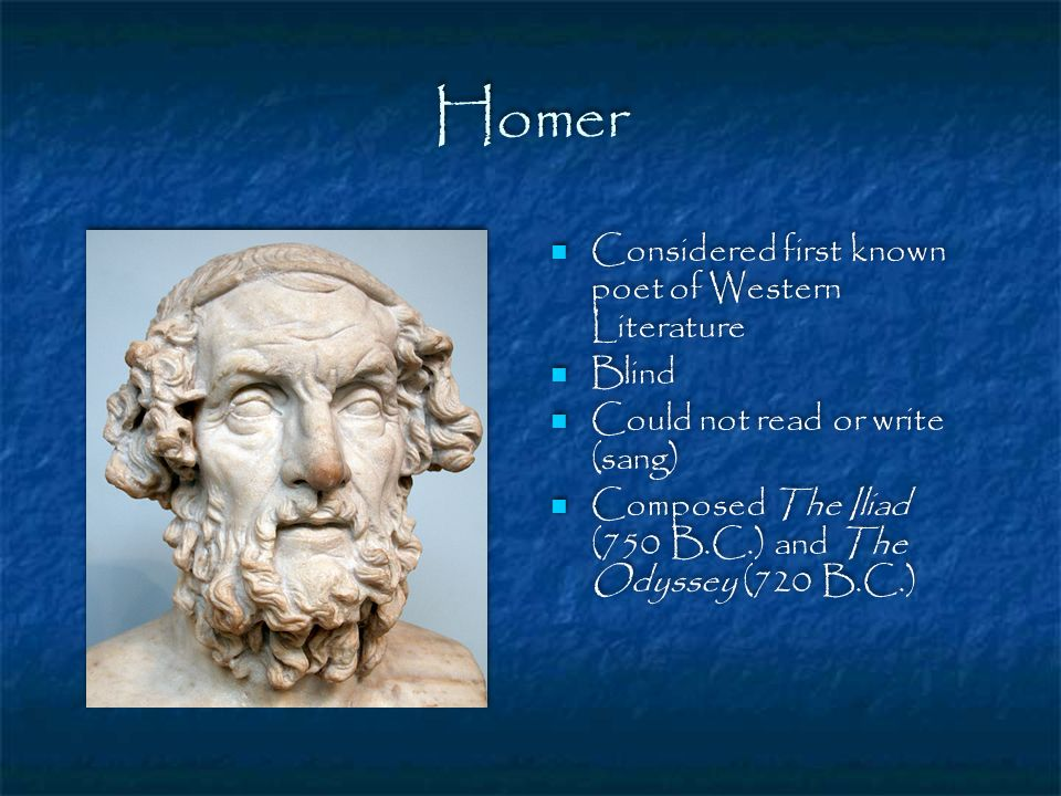 Homer Considered first known poet of Western Literature Blind