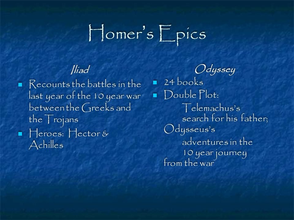 Homer's Epics Iliad. Recounts the battles in the last year of the 10 year war between the Greeks and the Trojans.