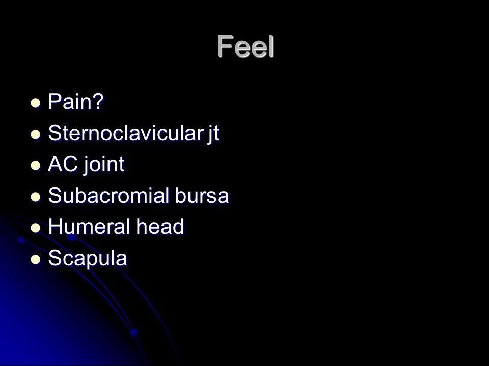 Feel Pain Sternoclavicular jt AC joint Subacromial bursa Humeral head