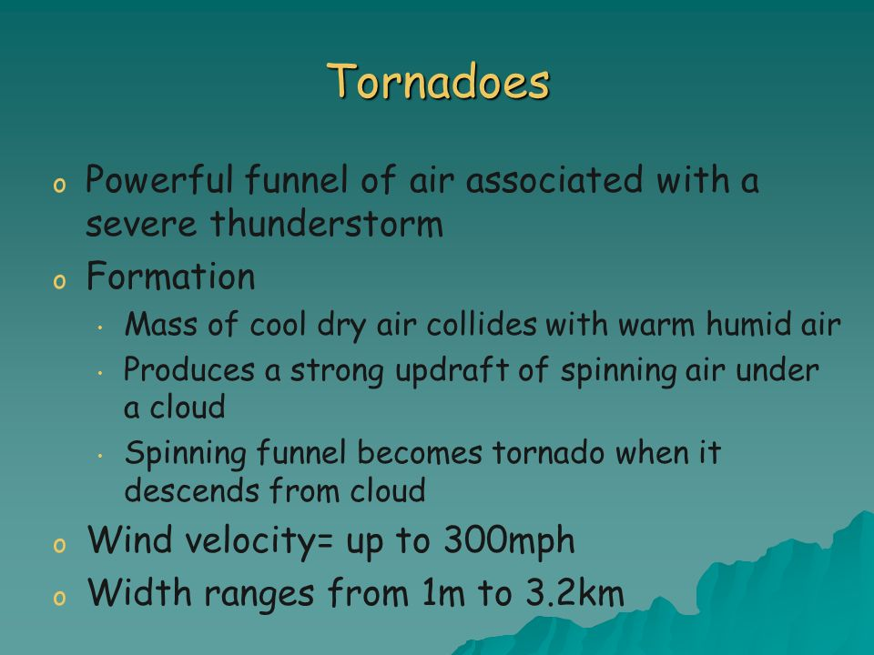 Tornadoes Powerful funnel of air associated with a severe thunderstorm