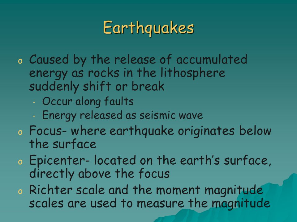 EarthquakesCaused by the release of accumulated energy as rocks in the lithosphere suddenly shift or break.