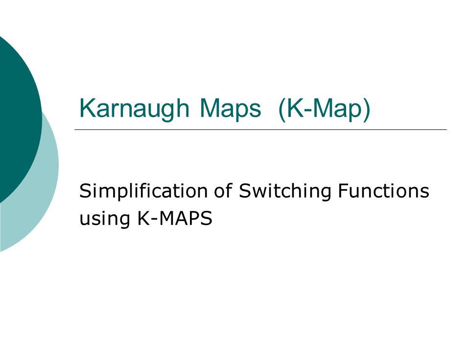 Simplification of Switching Functions using K-MAPS