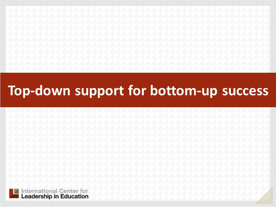 Top-down support for bottom-up success