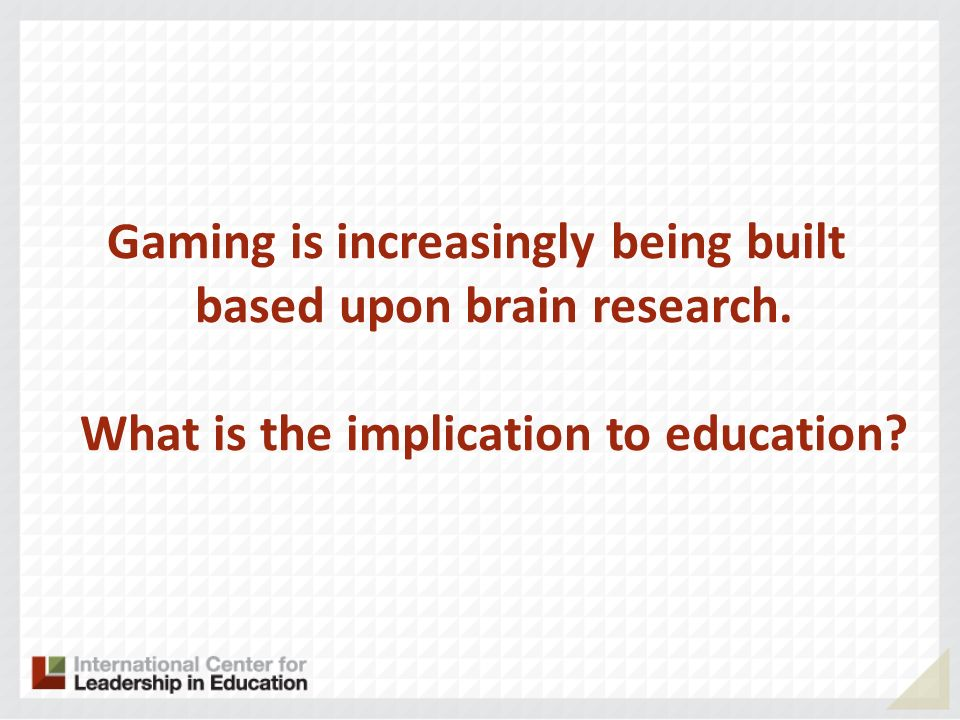 Gaming is increasingly being built based upon brain research