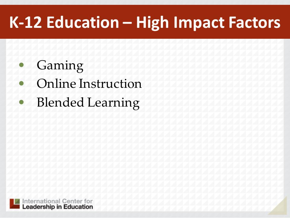 K-12 Education – High Impact Factors