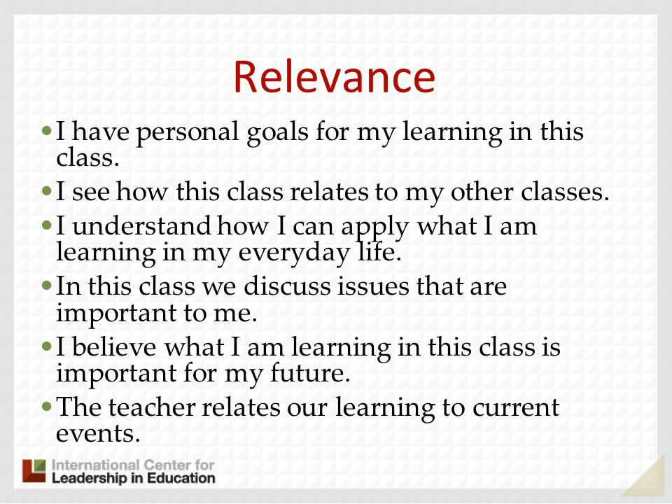 Relevance I have personal goals for my learning in this class.