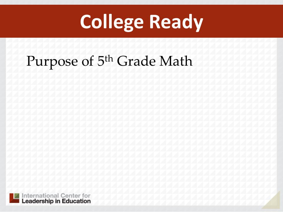 College Ready Purpose of 5th Grade Math