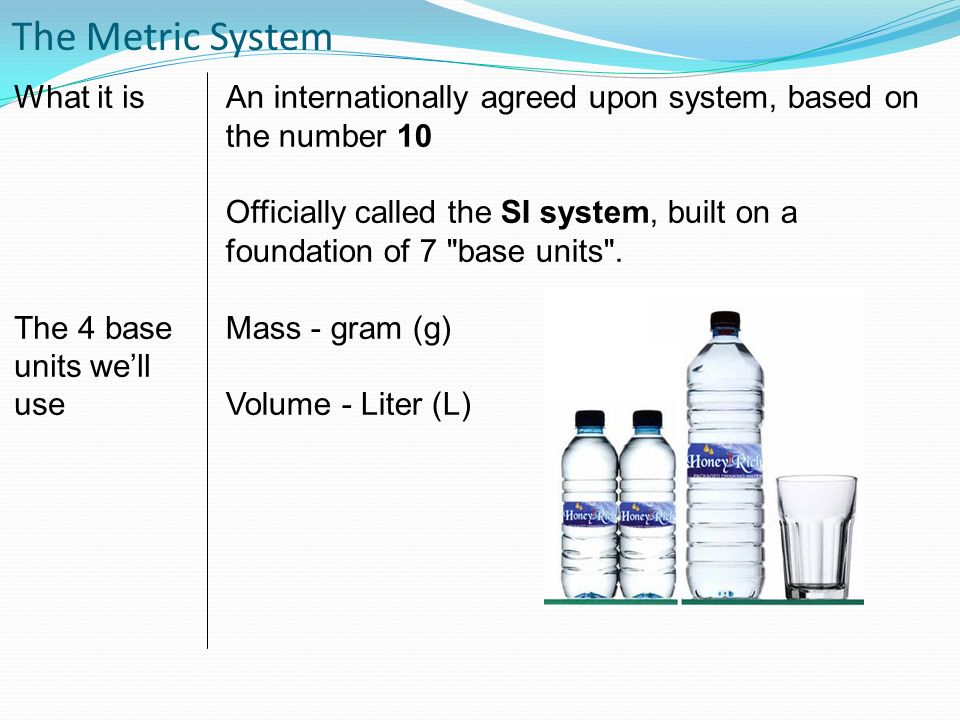 The Metric System What it is The 4 base units we'll use