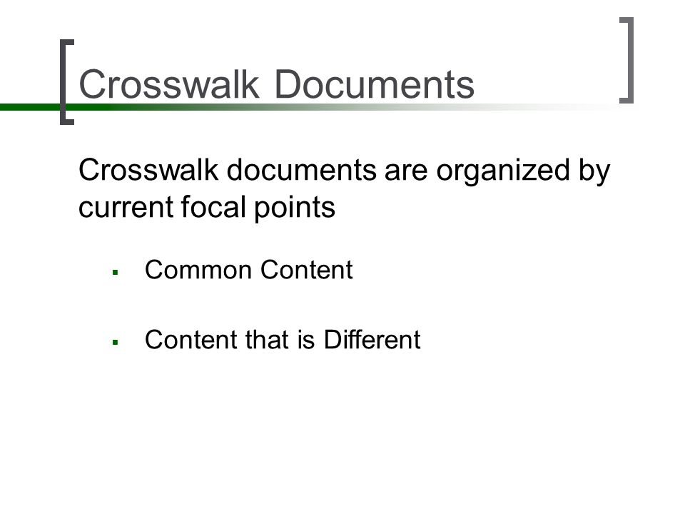 Crosswalk Documents Crosswalk documents are organized by current focal points. Common Content. Content that is Different.