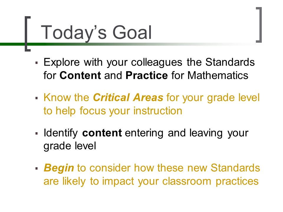 Today's Goal Explore with your colleagues the Standards for Content and Practice for Mathematics.