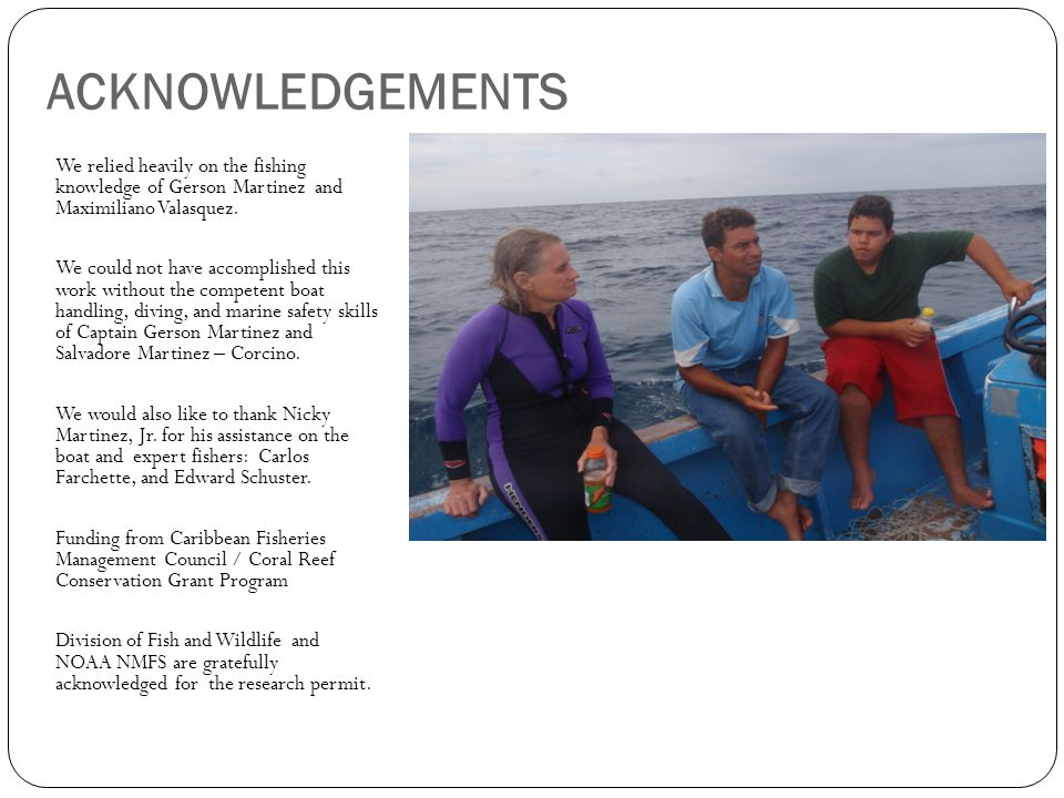 ACKNOWLEDGEMENTS We relied heavily on the fishing knowledge of Gerson Martinez and Maximiliano Valasquez.