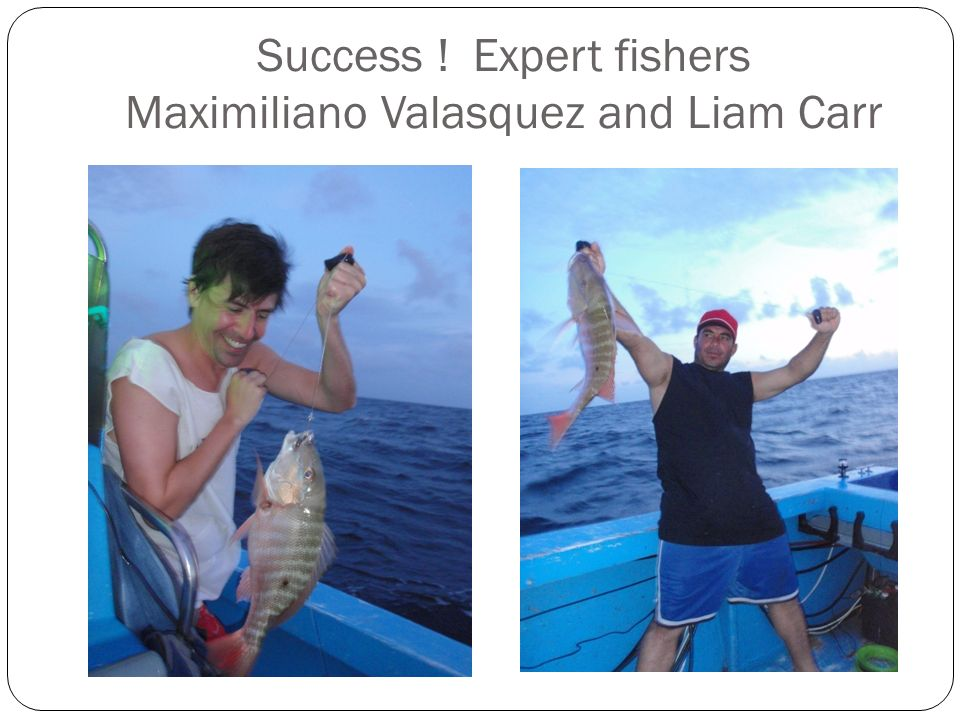 Success ! Expert fishers Maximiliano Valasquez and Liam Carr