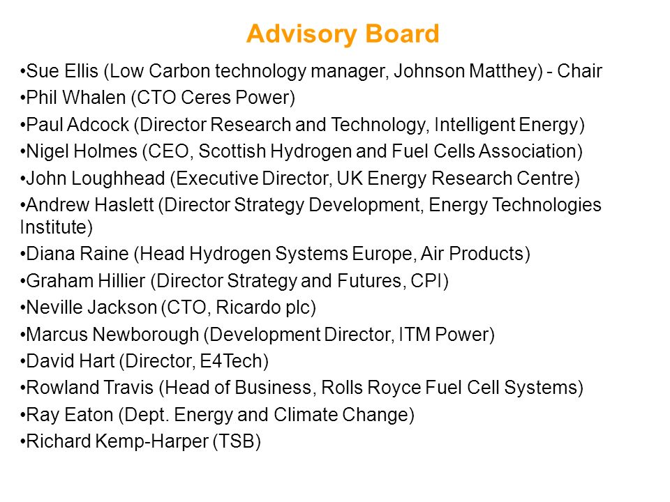Advisory Board Sue Ellis (Low Carbon technology manager, Johnson Matthey) - Chair. Phil Whalen (CTO Ceres Power)