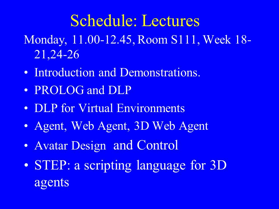Schedule: Lectures STEP: a scripting language for 3D agents