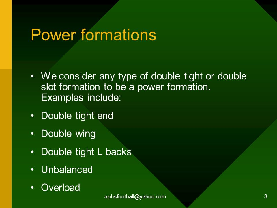 Power formations We consider any type of double tight or double slot formation to be a power formation. Examples include:
