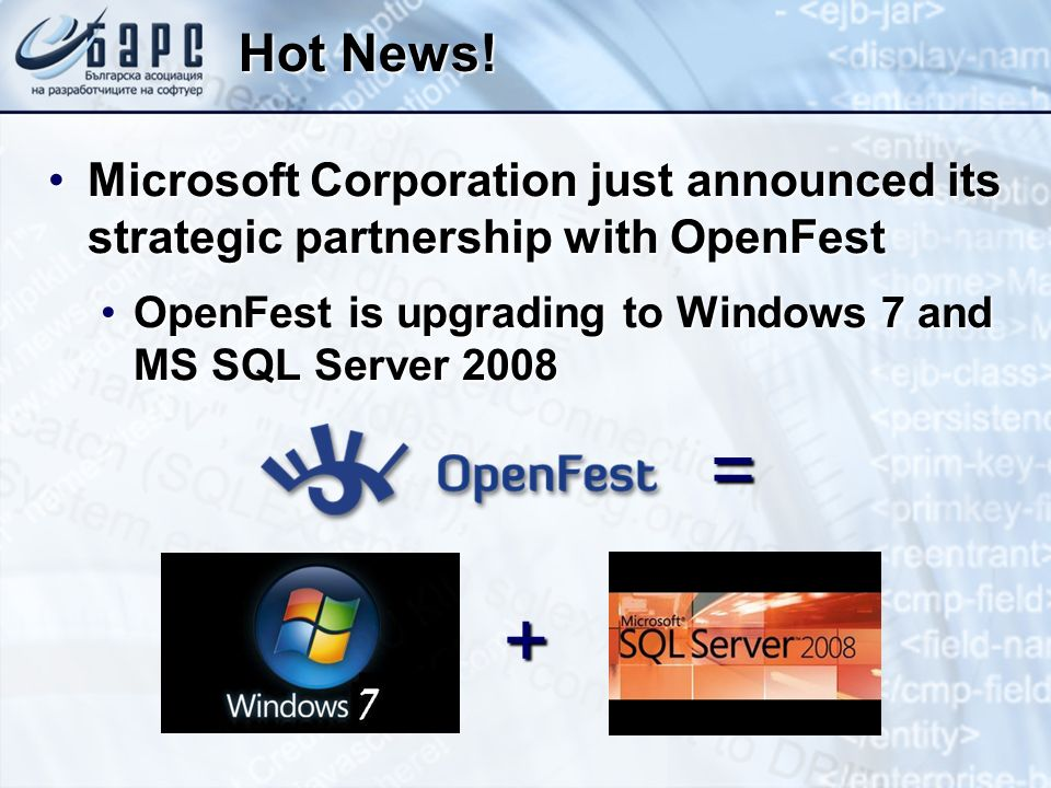 Hot News! Microsoft Corporation just announced its strategic partnership with OpenFest. OpenFest is upgrading to Windows 7 and MS SQL Server 2008.
