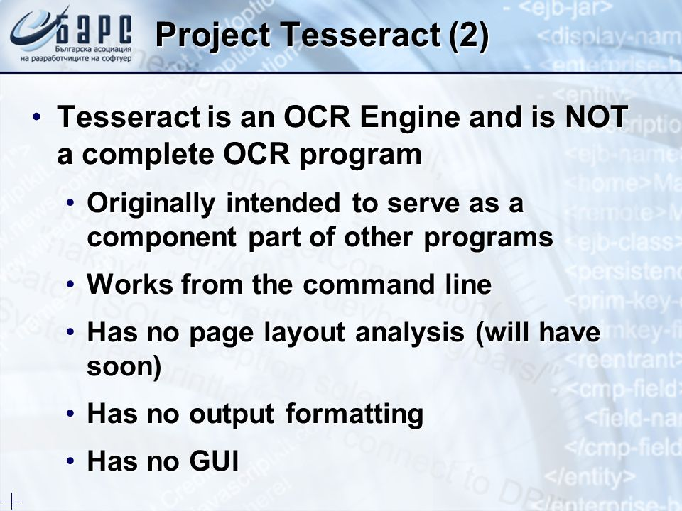Project Tesseract (2) Tesseract is an OCR Engine and is NOT a complete OCR program.