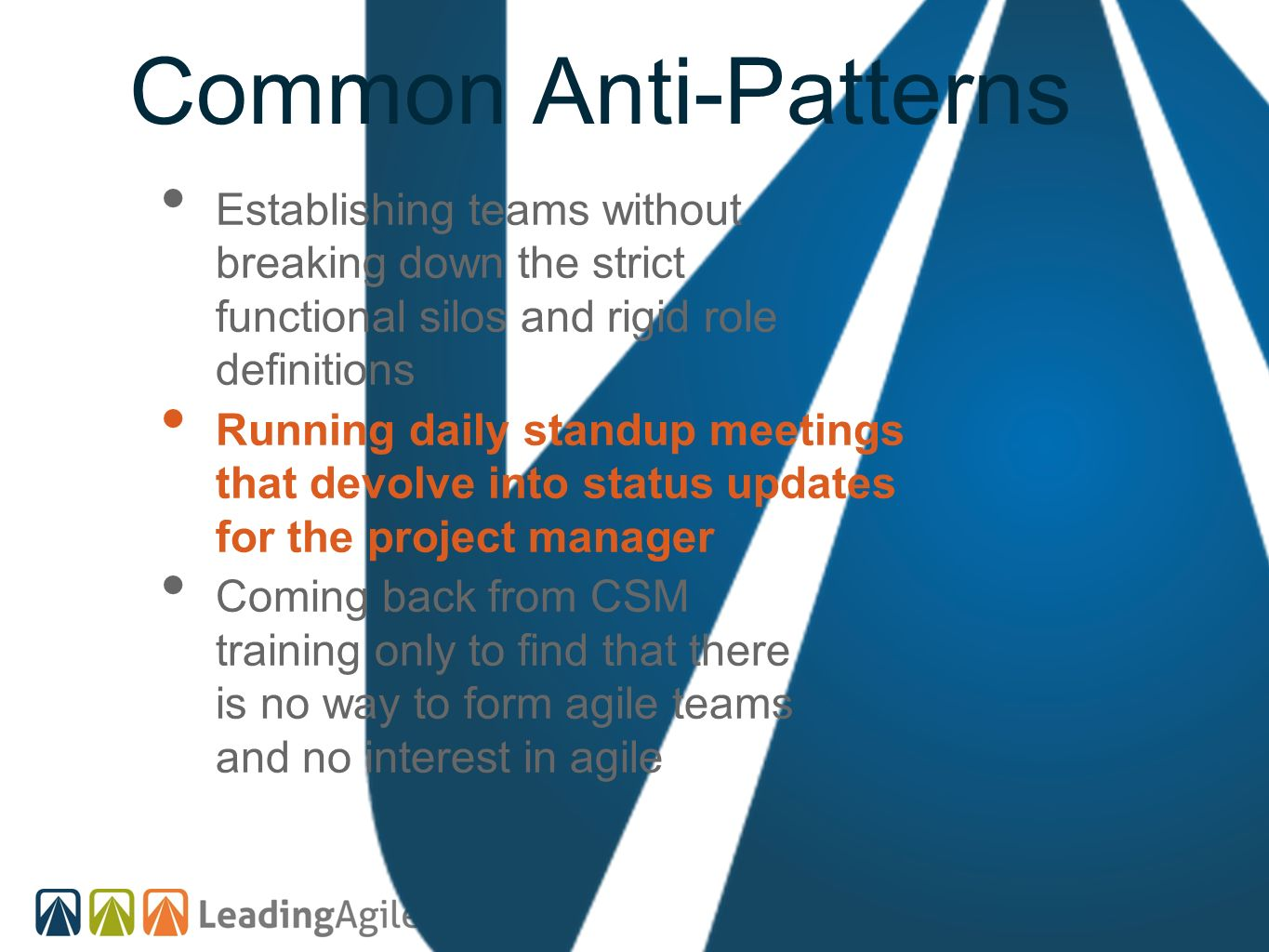 Common Anti-Patterns Establishing teams without breaking down the strict functional silos and rigid role definitions.