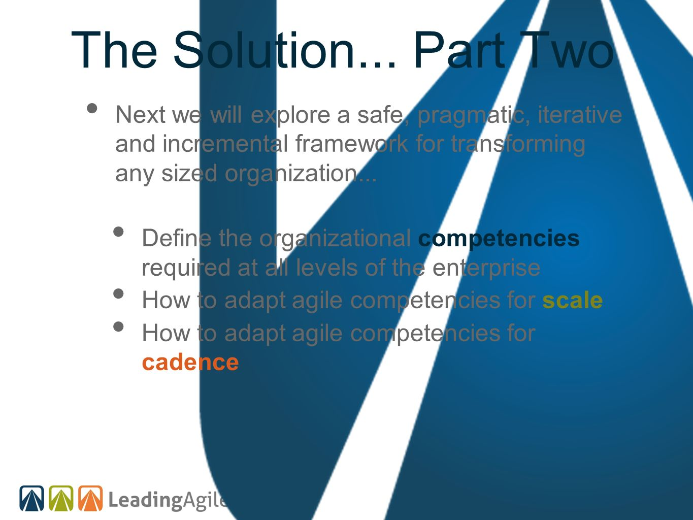 The Solution... Part Two Next we will explore a safe, pragmatic, iterative and incremental framework for transforming any sized organization...
