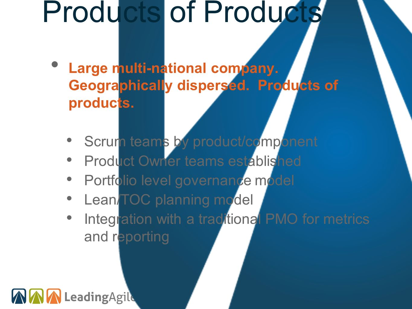 Products of Products Large multi-national company. Geographically dispersed. Products of products.