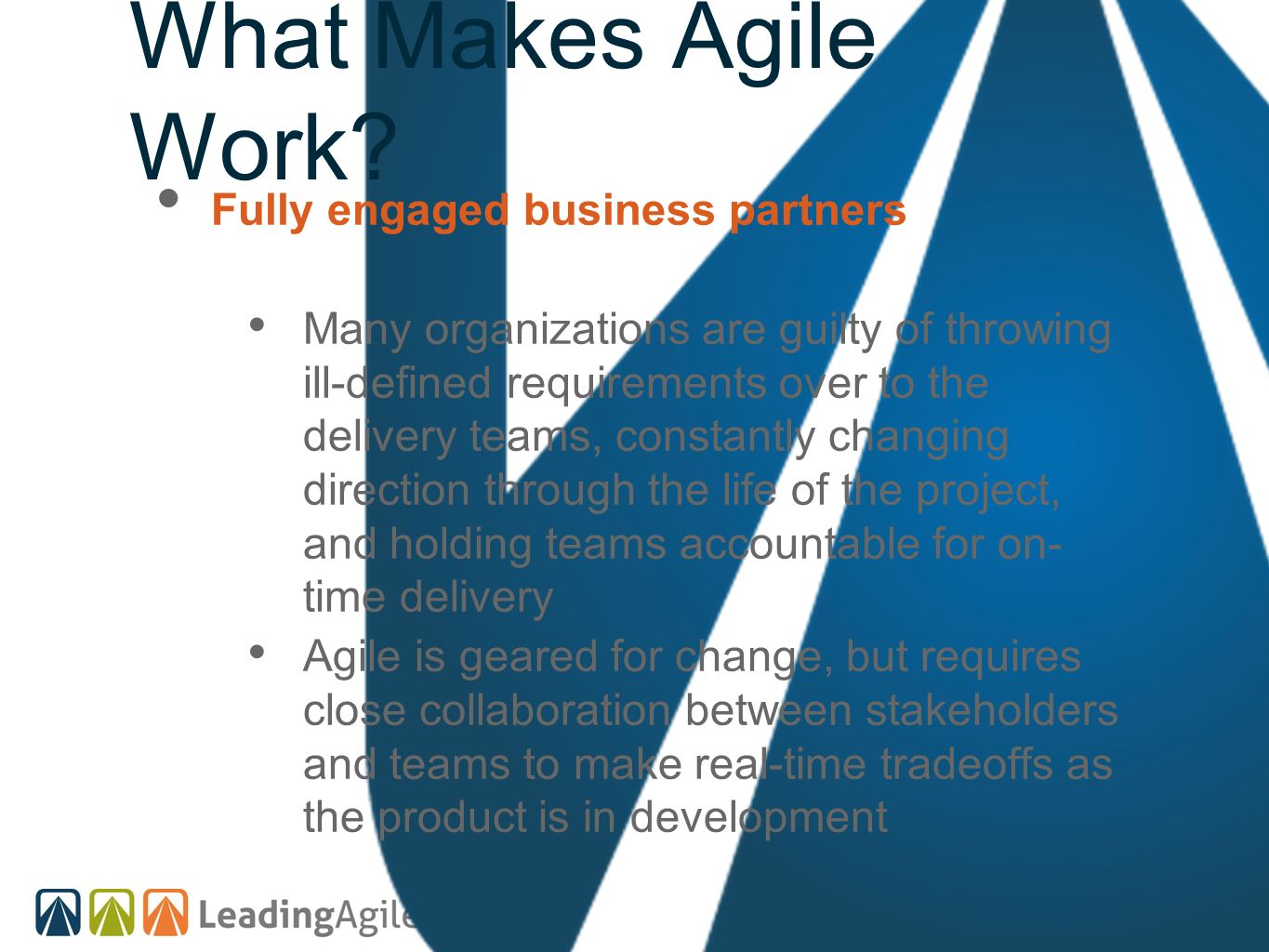 What Makes Agile Work Fully engaged business partners