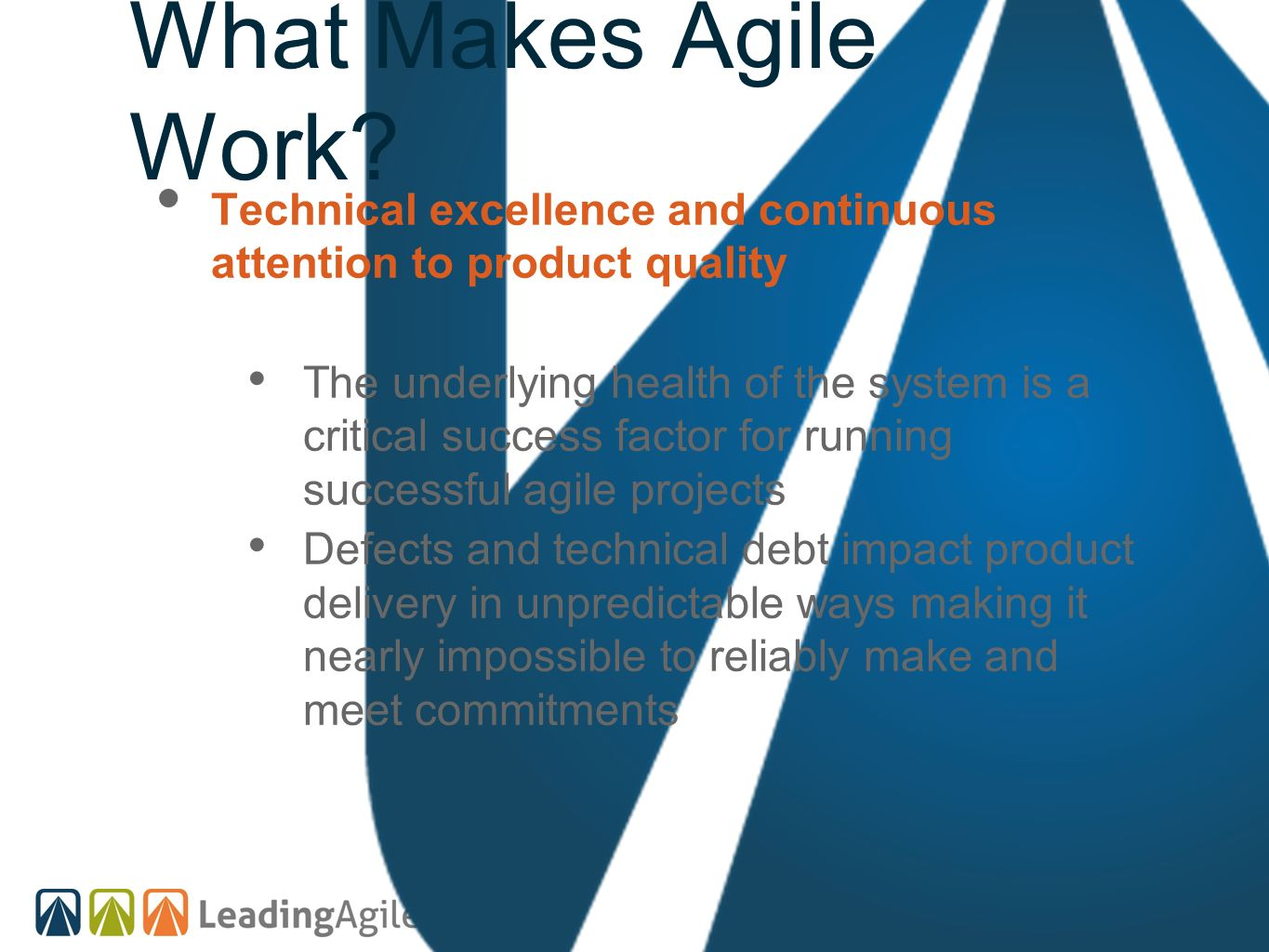 What Makes Agile Work Technical excellence and continuous attention to product quality.