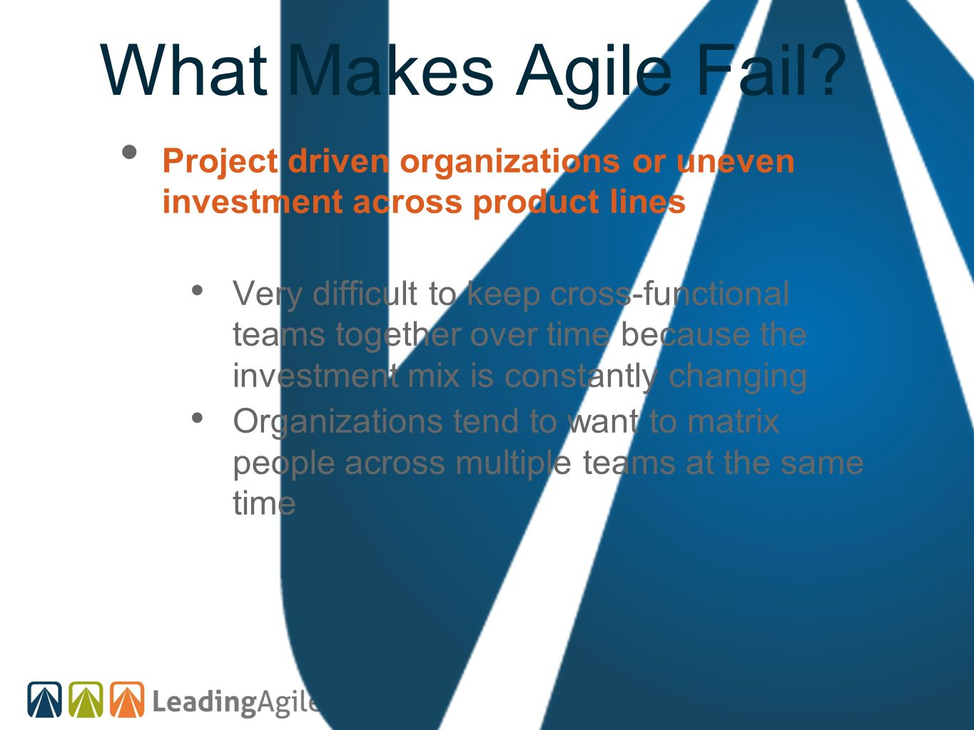 What Makes Agile Fail Project driven organizations or uneven investment across product lines.