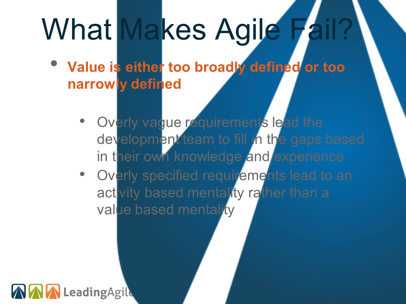 What Makes Agile Fail Value is either too broadly defined or too narrowly defined.