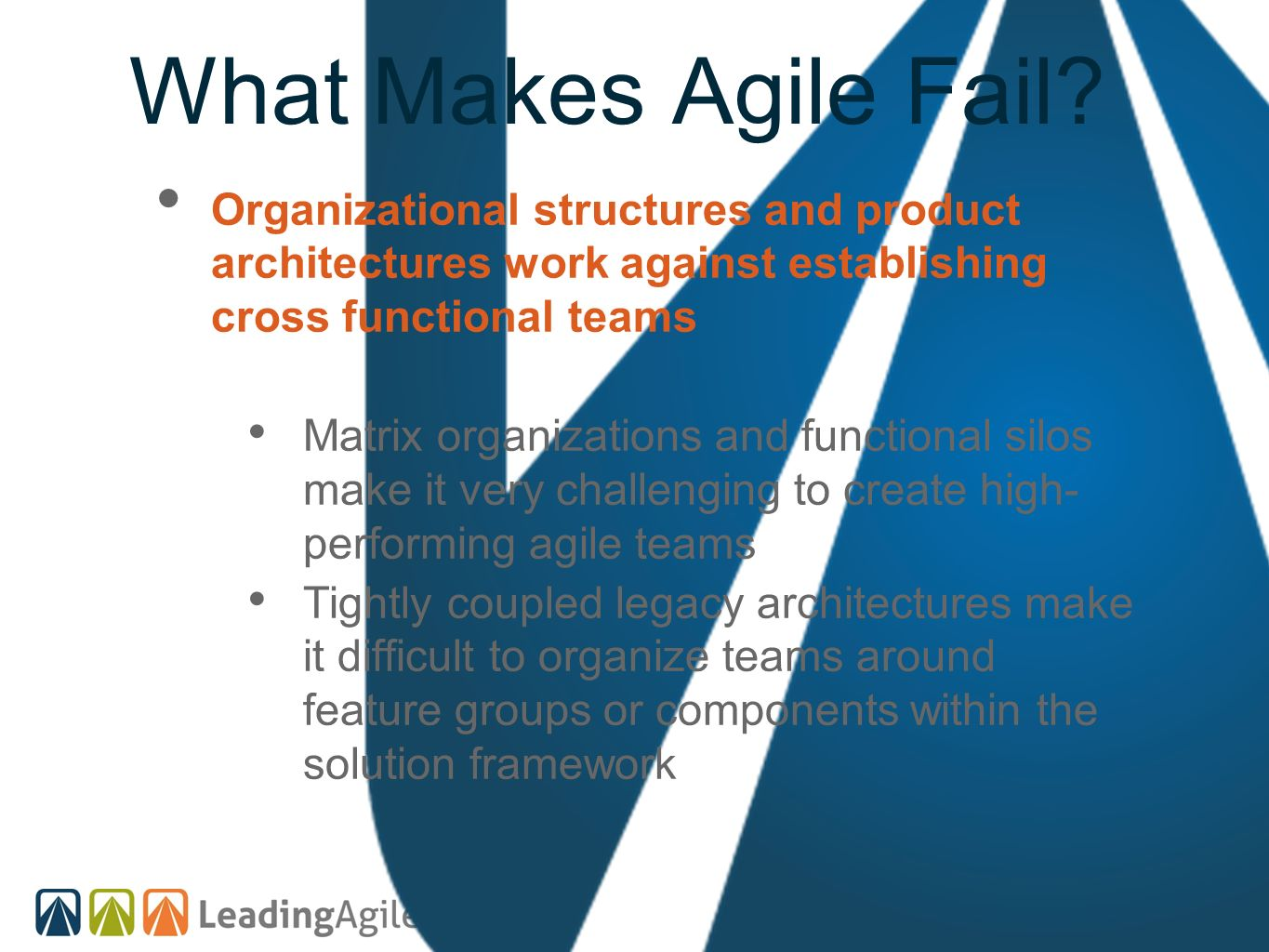 What Makes Agile Fail Organizational structures and product architectures work against establishing cross functional teams.