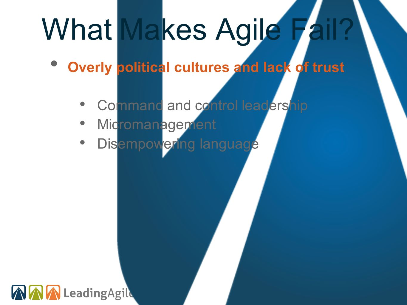 What Makes Agile Fail Overly political cultures and lack of trust