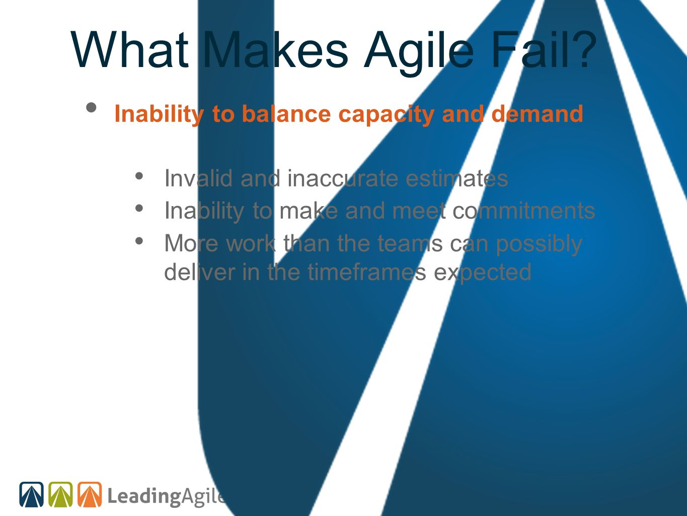What Makes Agile Fail Inability to balance capacity and demand