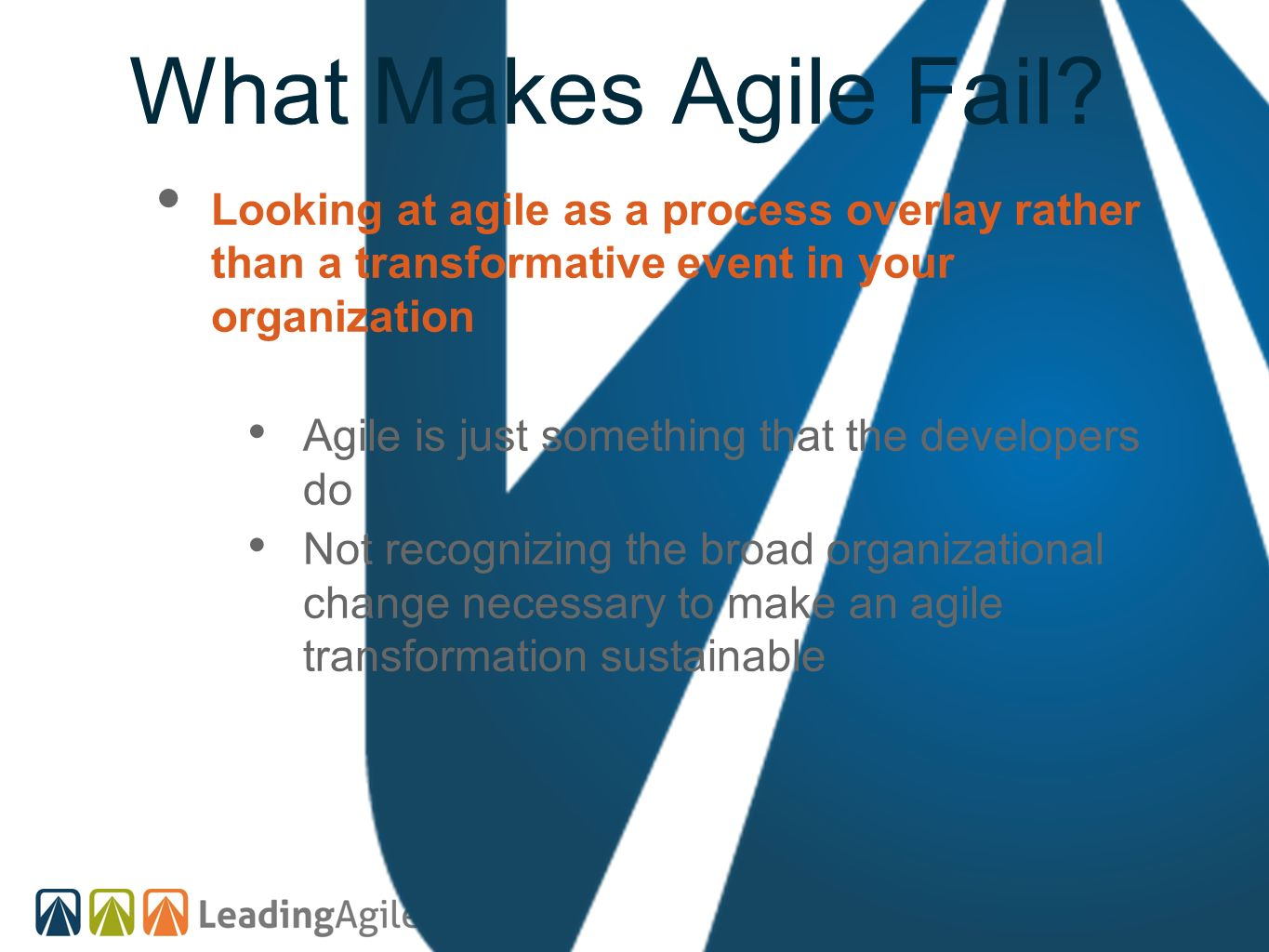 What Makes Agile Fail Looking at agile as a process overlay rather than a transformative event in your organization.