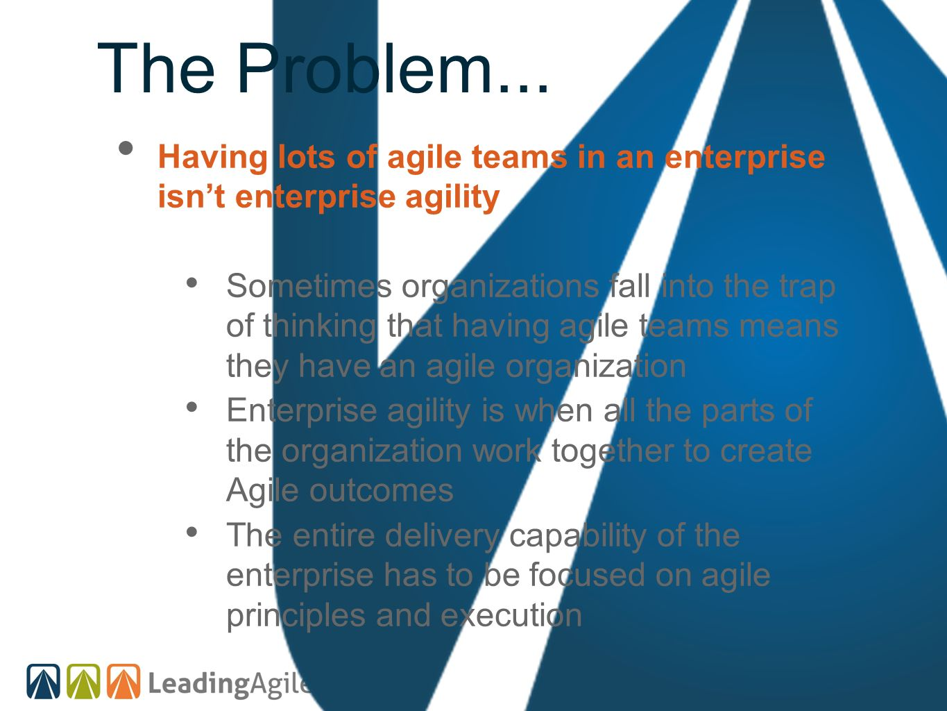 The Problem... Having lots of agile teams in an enterprise isn't enterprise agility.