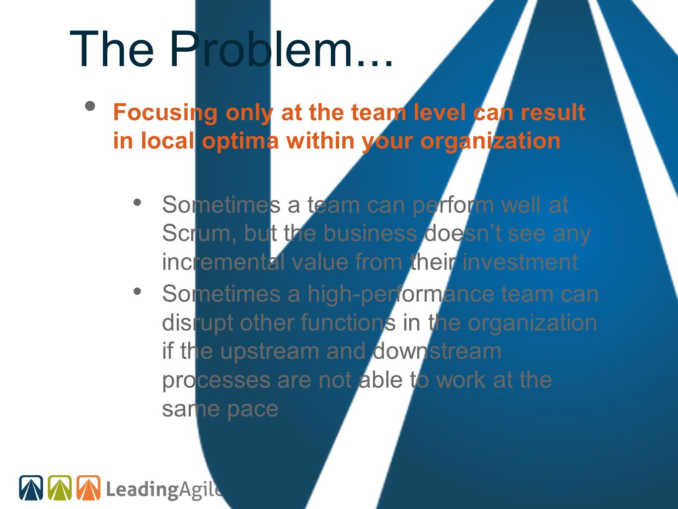 The Problem... Focusing only at the team level can result in local optima within your organization.