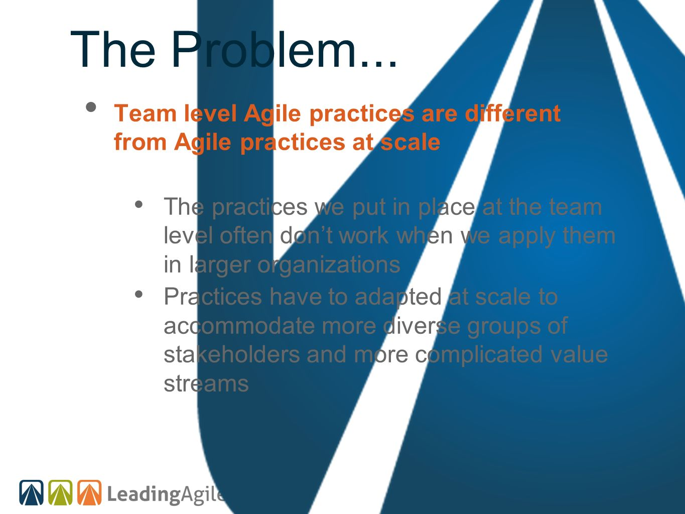 The Problem... Team level Agile practices are different from Agile practices at scale.