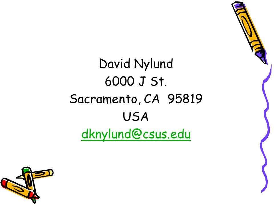 David Nylund 6000 J St. Sacramento, CA 95819 USA dknylund@csus.edu