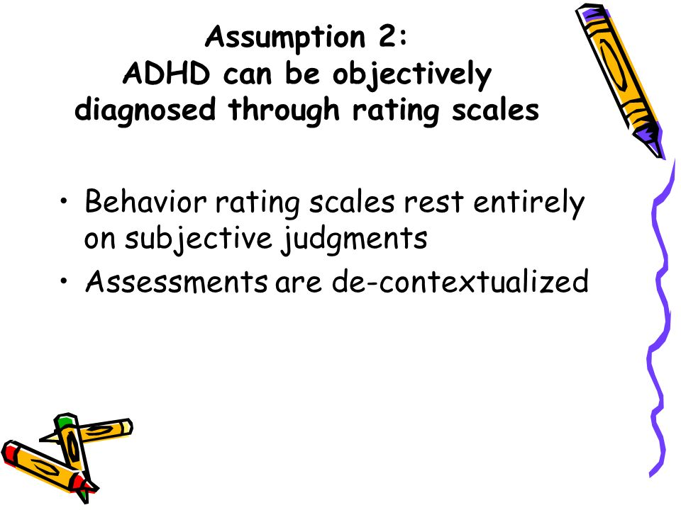 Assumption 2: ADHD can be objectively diagnosed through rating scales